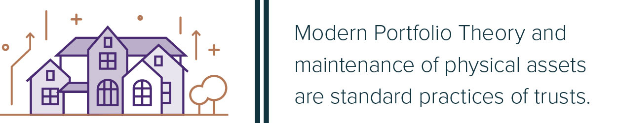 Modern Portfolio Theory and maintenance of physical assets are standard practices of trusts.